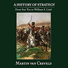A History of Strategy: From Sun Tzu to William S. Lind Audiobook by Martin van Creveld Narrated by Jon Mollison