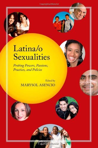 Latina/o Sexualities: Probing Powers, Passions,...