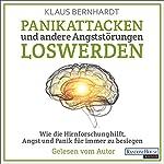 Panikattacken und andere Angststörungen loswerden: Wie die Hirnforschung hilft, Angst und Panik für immer zu besiegen | Klaus Bernhardt