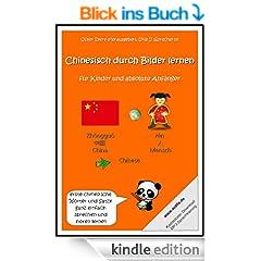 Chinesisch durch Bilder lernen - f�r Kinder und absolute Anf�nger (erste chinesische W�rter und S�tze ganz einfach sprechen und h�ren lernen)
