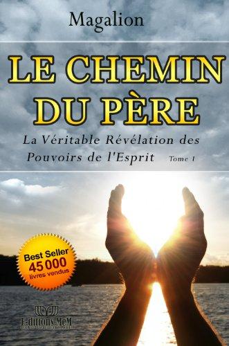 Le Chemin du Père.: Véritable révélation des pouvoirs de l'esprit (Spiritualité vivante t. 1) gratuit