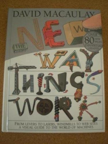 The New Way Things Work: From Levers to Lasers, Windmills to Web Sites a Visual Guide to the World of Machines, Macaulay, David