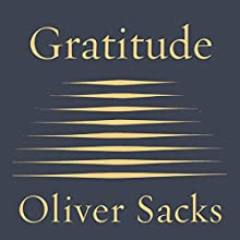 Gratitude (       UNABRIDGED) by Oliver Sacks Narrated by Dan Woren