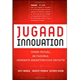 Jugaad Innovation: Think Frugal, Be Flexible, Generate Breakthrough Growth ~ Navi Radjou