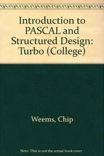 Introduction to PASCAL and Structured Design: Turbo (College)