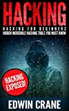 HACKING: Hacking Exposed! Hacking for Beginners - Hidden Incredible Hacking Tools You Must Know (Hacking Guide, Hacking 101, Computer Hacking, Hacking ... Hacking, Web Hacking) (English Edition)