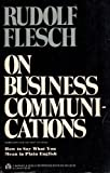 Rudolf Flesch on Business Communications: How to Say What You Mean in Plain English