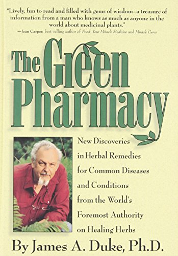 The Green Pharmacy: New Discoveries in Herbal Remedies for Common Diseases and Conditions from the World's Foremost Auth