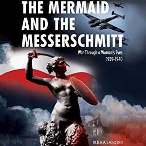 The Mermaid and the Messerschmitt: War Through a Woman's Eyes 1939-1940 | [Rulka Langer]