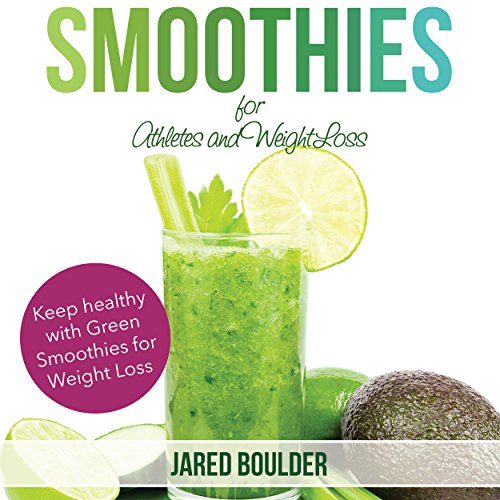 Smoothies for Athletes and Weight Loss by Jared Boulder