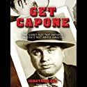 Get Capone: The Secret Plot That Captured America's Most Wanted Gangster (       UNABRIDGED) by Jonathan Eig Narrated by Dick Hill