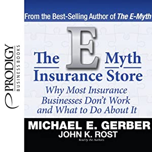The E-Myth Insurance Store: Why Most Insurance Businesses Don't Work and What to Do About It | [Michael E. Gerber, John K. Rost]