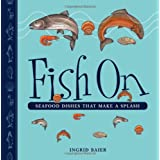 Fish On: Seafood Dishes that Make a Splashby Ingrid Baier