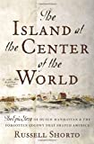 The Island at the Center of the World: The Epic Story of Dutch Manhattan and the Forgotten Colony that Shaped America (0385503490) by Russell Shorto
