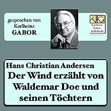 Der Wind erzählt von Waldemar Doe und seinen Töchtern Hörbuch von Hans Christian Andersen Gesprochen von: Karlheinz Gabor