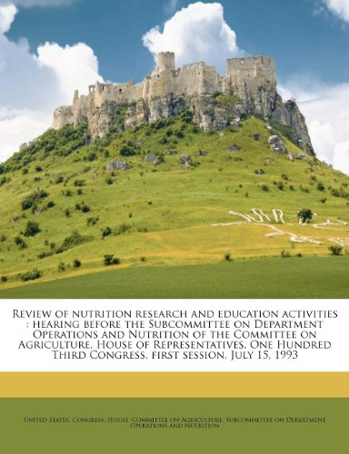 Review Of Nutrition Research And Education Activities: Hearing Before The Subcommittee On Department Operations And Nutrition Of The Committee On ... Third Congress, First Session, July 15, 1993