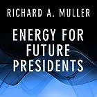 Energy for Future Presidents: The Science Behind the Headlines Hörbuch von Richard A. Muller Gesprochen von: Pete Larkin