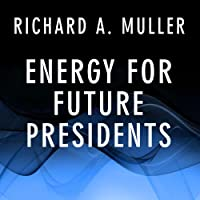 Energy for Future Presidents: The Science Behind the Headlines (       UNABRIDGED) by Richard A. Muller Narrated by Pete Larkin