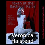 Taken at the Bachelor Party: A Very Rough and Very Hard Reluctant Gangbang Short | Veronica Halstead