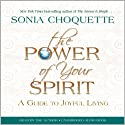 The Power of Your Spirit: A Guide to Joyful Living (       UNABRIDGED) by Sonia Choquette Narrated by Sonia Choquette