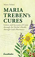 Maria Treben's Cures: Letters And Accounts of Cures Through the Herbal >>health Through God's Pharmacy<<