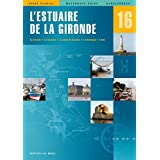 Guide fluvial No 16: Estuaire De La Gironde. La Gironde, la Garonne, le canal de Garonne, la Dordogne, l'Isle