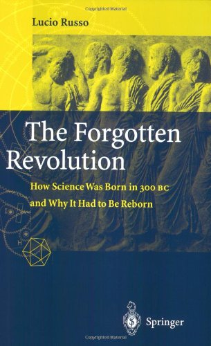 The Forgotten Revolution: How Science Was Born in 300 BC...