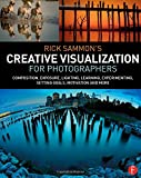 img - for Rick Sammon's Creative Visualization for Photographers: Composition, exposure, lighting, learning, experimenting, setting goals, motivation and more book / textbook / text book