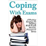 Exams: Coping With Exams! A Positive Strategy To Dealing With Exam Anxiety, Pressure or Stress (Student help, Exams, Anxiety, Studying & Workbooks) ~ Matt Price