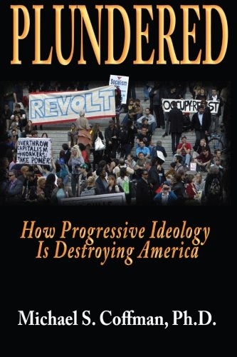 Plundered: How Progressive Ideology is Destroying America