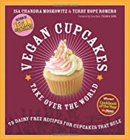 Vegan Cupcakes Take Over the World: 75 Dairy-Free Recipes for Cupcakes that Rule from Da Capo Press
