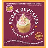Vegan Cupcakes Take Over the World: 75 Dairy-Free Recipes for Cupcakes that Rule ~ Terry Hope Romero