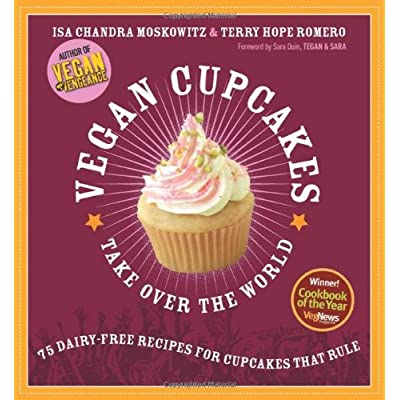 Vegan Cupcakes Take Over the World: 75 Dairy-Free Recipes for Cupcakes that Rule [Paperback]