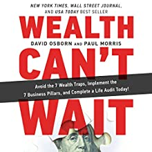 Wealth Can't Wait: Avoid the 7 Wealth Traps, Implement the 7 Business Pillars, and Complete a Life Audit Today! | Livre audio Auteur(s) : David Osborn Narrateur(s) : Eric G Dove