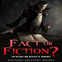 Fact or Fiction? The History and Mystery of Vampires Audiobook by  History Mystery Books Narrated by Fred Humberstone