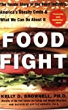 Food Fight: The Inside Story of the Food Industry, America's Obesity Crisis, and What We Can Do About It (0071438726) by Brownell, Kelly D.