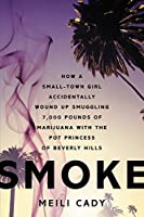 Smoke: How a Small-Town Girl Accidentally Wound Up Smuggling 7,000 Pounds of Marijuana with the Pot Princess of Beverly Hills