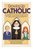 img - for GROWING UP CATHOLIC~AN INFINITELY FUNNY GUIDE FOR THE FAITHFUL, THE FALLEN, AND EVERYONE-IN-BETWEEN book / textbook / text book