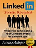 img - for LinkedIn Secrets Revealed: 10 Secrets To Unlocking Your Complete Profile on LinkedIn.com (Similar To: LinkedIn Books, LinkedIn Success, LinkedIn Kindle, ... LinkedIn Influence, LinkedIn Careers) book / textbook / text book