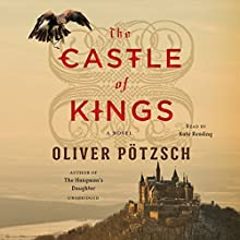 The Castle of Kings: A Novel Audiobook by Oliver Pötzsch Narrated by Kate Reading