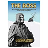 The Boss: The Remarkable Adventures of Ernest Shackleton,