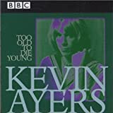 Too Old to Die Young: BBC Live 1972-1976 By Kevin Ayers (2009-01-12)