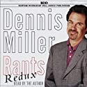 Rants Redux  by Dennis Miller Narrated by Dennis Miller