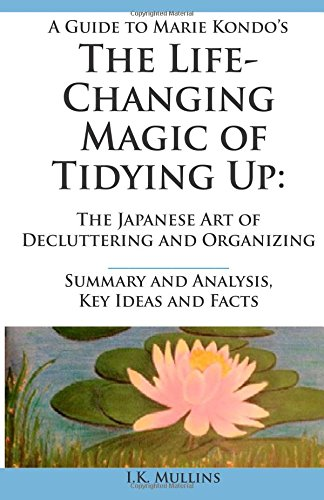 Summary and Analysis, Key Ideas and Facts: A Guide to The Life-Changing Magic of Tidying Up: The Japanese Art of Declutt