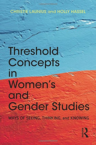 Threshold Concepts in Women's and Gender Studies: Ways of Seeing, Thinking, and Knowing, by Christie Launius, Holly Hassel