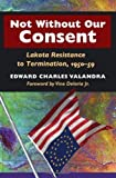 img - for Not without Our Consent: Lakota Resistance to Termination, 1950-59 by Valandra, Edward Charles, Vine Deloria Jr. (2006) Hardcover book / textbook / text book