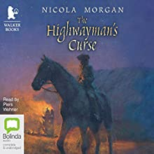 The Highwayman's Curse (       UNABRIDGED) by Nicola Morgan Narrated by Piers Wehner