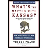 What's the Matter with Kansas?: How Conservatives Won the Heart of Americaby Thomas Frank