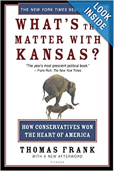 What's the Matter with Kansas?: How Conservatives Won the Heart of America by Thomas Frank