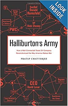 Halliburton's Army How a Well-Connected Texas Oil Company Revolutionized the Way America Makes War  - Pratap Chatterjee